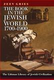 The Book in the Jewish World, 1700-1900, Gries, Zeev, 1906764050
