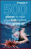 500 Places to Take Your Kids Before They Grow Up, Holly D. Hughes, 047047405X