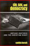 Sin, Sex, and Democracy : Antigay Rhetoric and the Christian Right, Burack, Cynthia, 0791474054