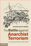 The Battle Against Anarchist Terrorism : An International History, 1878-1934, Jensen, Richard Bach, 1107034051