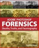 Adobe Photoshop Forensics : Sleuths, Truths, and Fauxtography, Baron, Cynthia, 1598634054