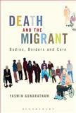 Death and the Migrant : Bodies, Borders and Care, Gunaratnam, Yasmin, 178093405X