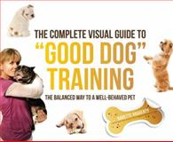 The Complete Visual Guide to Good Dog Training, Babette Haggerty, 1937994058