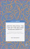 Arctic Politics, the Law of the Sea and Russian Identity : The Barents Sea Delimitation Agreement in Russian Public Debate, Hønneland, Geir, 1137414057