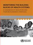 Monitoring the Building Blocks of Health Systems, World Health Organization, 9241564059