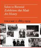 Salon to Biennial - Exhibitions That Made Art History, 1863-1959, Bruce Altshuler, 0714844055