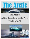 The Arctic: a New Paradigm or the Next Cold War ?, Joint Military Joint Military Operations Department, 150028405X