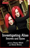 Investigating Alias : Secrets and Spies, Abbott, Stacey, 1845114051