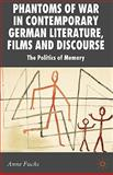 Phantoms of War in Contemporary German Literature, Films and Discourse : The Politics of Memory, Fuchs, Anne, 0230554059