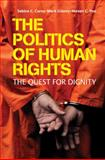 The Politics of Human Rights : The Quest for Dignity, Carey, Sabine C. and Gibney, Mark, 0521614058