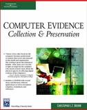 Computer Evidence : Collection and Preservation, Brown, Christopher L. T., 1584504056