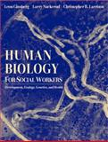 Human Biology for Social Workers : Development, Ecology, Genetics, and Health, Ginsberg, Leon H. and Nackerud, Larry G., 0205344054