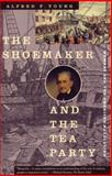 The Shoemaker and the Tea Party, Alfred F. Young, 0807054054