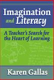 Imagination and Literacy : A Teacher's Search for the Heart of Literacy, Gallas, Karen, 0807744050