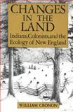 Changes in the Land : Indians, Colonists and the Ecology of New England, Cronon, William, 0809034050