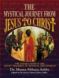 The Mystical Journey from Jesus to Christ, Reginald M. Ashby, 1884564054