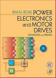 Power Electronics and Motor Drives : Advances and Trends, Bose, Bimal K., 0120884054