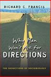 Why Men Won't Ask for Directions : The Seductions of Sociobiology, Francis, Richard C., 0691124051