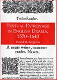 Textual Patronage in English Drama, 1570-1640, Bergeron, David M., 0754654052