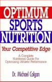 Optimum Sports Nutrition : Your Competitive Edge - A Nutritional Guide for Optimizing Athletic Performance, Colgan, Michael, 0962484059