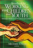 Handbook for Working with Children and Youth : Pathways to Resilience Across Cultures and Contexts, , 1412904056