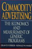 Commodity Advertising : The Economics and Measurement of Generic Programs, Forker, Olan D. and Ward, Ronald W., 002910405X