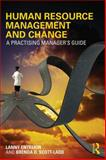 Human Resource Management and Change : A Practical Manager's Guide, Entrekin, Lanny and Scott-Ladd, Brenda D., 0415824052