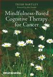Mindfulness-Based Cognitive Therapy for Cancer, Bartley, Trish and Teasdale, John, 1119954053