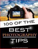 100 of the Best Photography Tips, Alex Trost and Vadim Kravetsky, 1489534059