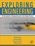 Exploring Engineering : An Introduction for Freshmen to Engineering and to the Design Process, Wise, George and Balmer, Robert T., 0123694051