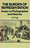 The Burden of Representation : Essays on Photographies and Histories, Tagg, John, 0816624054