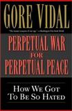 Perpetual War for Perpetual Peace, Gore Vidal, 156025405X