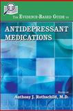 The Evidence-Based Guide to Antidepressant Medications, Anthony J., Rothschild, 1585624055
