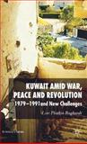 Kuwait amid War, Peace and Revolution : 1979-1991 and New Challenges, Boghardt, Lori Plotkin, 1403994056