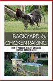 Backyard Chicken Raising 101, April Stewart, 1502514052