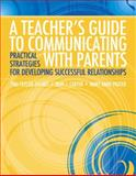 A Teacher's Guide to Communicating with Parents : Practical Strategies for Developing Successful Relationships, Dyches, Tina Taylor and Carter, Nari J., 0137054068