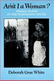 Ar'n't I a Woman? : Female Slaves in the Plantation South, White, Deborah Gray, 039330406X