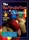 The Victimization of Children : Emerging Issues, Marquart, James W. and Mullings, Janet L., 0789024063