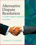 Alternative Dispute Resolution : A Conflict Diagnosis Approach, Coltri, Laurie S., 0135064066