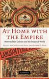 At Home with the Empire : Metropolitan Culture and the Imperial World, , 0521854067