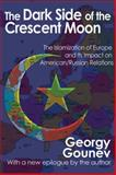 The Dark Side of the Crescent Moon : The Islamization of Europe and Its Impact on American/Russian Relations, Gounev, Georgy, 1412854067