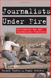 Journalists under Fire : Information War and Journalistic Practices, Tumber, Howard and Webster, Frank, 1412924065