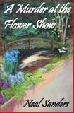 A Murder at the Flower Show, Neal Sanders, 1495954064