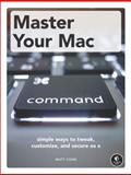 Master Your Mac : Simple Ways to Tweak, Customize, and Secure OS X, Cone, Matthew, 1593274068