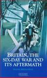 Britain, the Six-Day War and its Aftermath, Brenchley, Frank, 1850434069