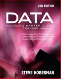 Data Modeling Master Class Training Manual 2nd Edition : Steve Hoberman's Best Practices Approach to Understanding and Applying Fundamentals Through Advanced Modeling Techniques, Hoberman, Steve, 1935504061
