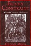 Bloody Constraint : War and Chivalry in Shakespeare, Meron, Theodor, 0195144066
