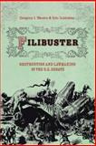 Filibuster : Obstruction and Lawmaking in the U. S. Senate, Schickler, Eric and Wawro, Gregory, 0691134065
