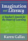 Imagination and Literacy : A Teacher's Search for the Heart of Literacy, Gallas, Karen, 0807744069