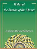 Wilayat the Station of the Master, Ayatullah Murtaza Mutahhari, 1494884062